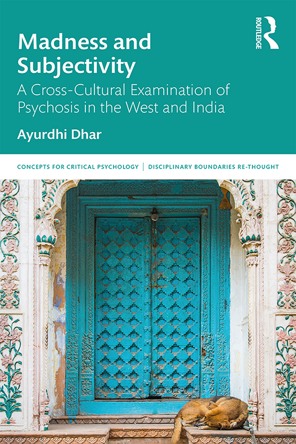 Madness and Subjectivity: A Cross-Cultural Examination of Psychosis in the West and India, 1st Edition (Paperback) book cover