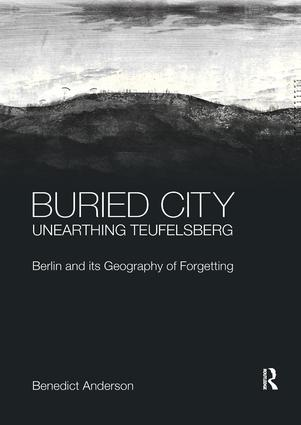Buried City, Unearthing Teufelsberg: Berlin and its Geography of Forgetting book cover