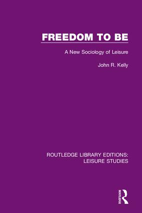 Freedom to Be: A New Sociology of Leisure, 1st Edition (Hardback) book cover