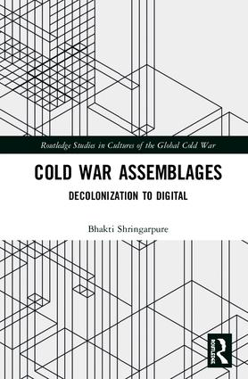 Cold War Assemblages: Decolonization to Digital, 1st Edition (Hardback) book cover