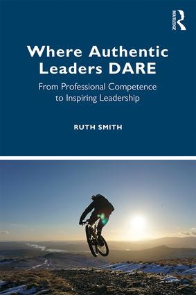 Where Authentic Leaders DARE: From Professional Competence to Inspiring Leadership, 1st Edition (e-Book) book cover