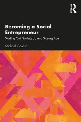 Becoming a Social Entrepreneur: Starting Out, Scaling Up and Staying True, 1st Edition (Paperback) book cover