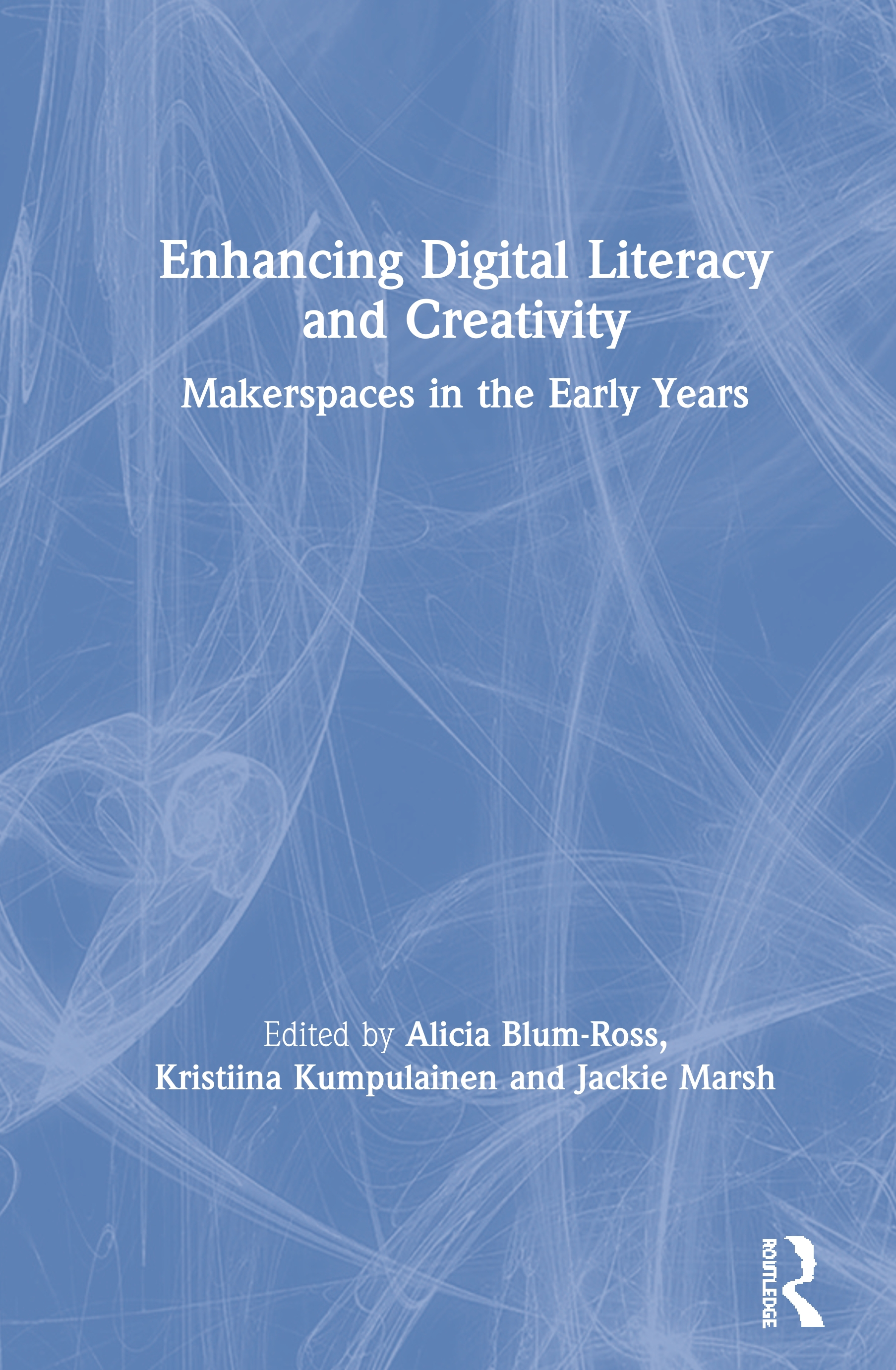 Enhancing Digital Literacy and Creativity: Makerspaces in the Early Years book cover