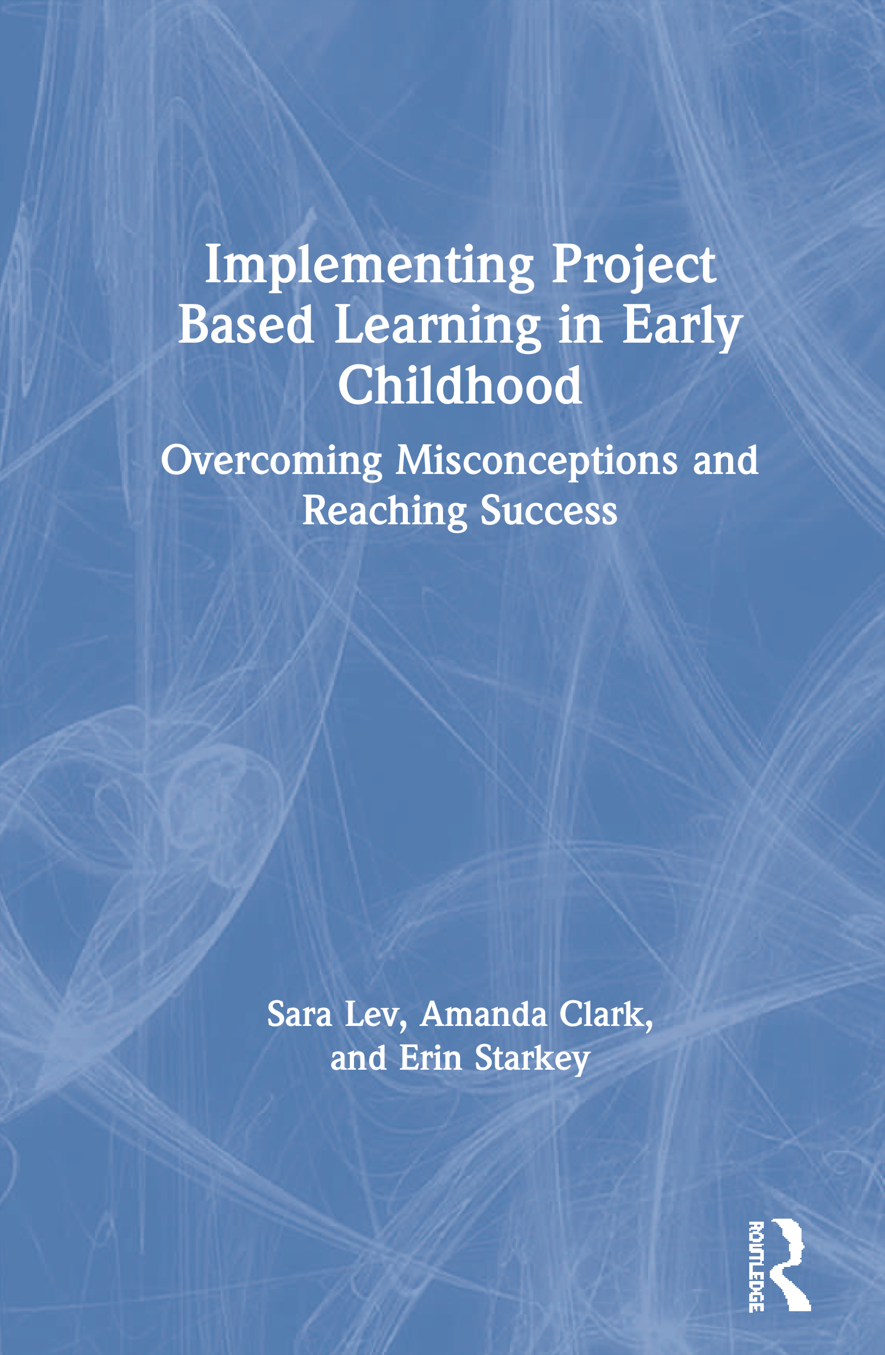 Implementing Project Based Learning in Early Childhood: Overcoming Misconceptions and Reaching Success book cover