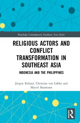 Religious Actors and Conflict Transformation in Southeast Asia: Indonesia and the Philippines, 1st Edition (Hardback) book cover