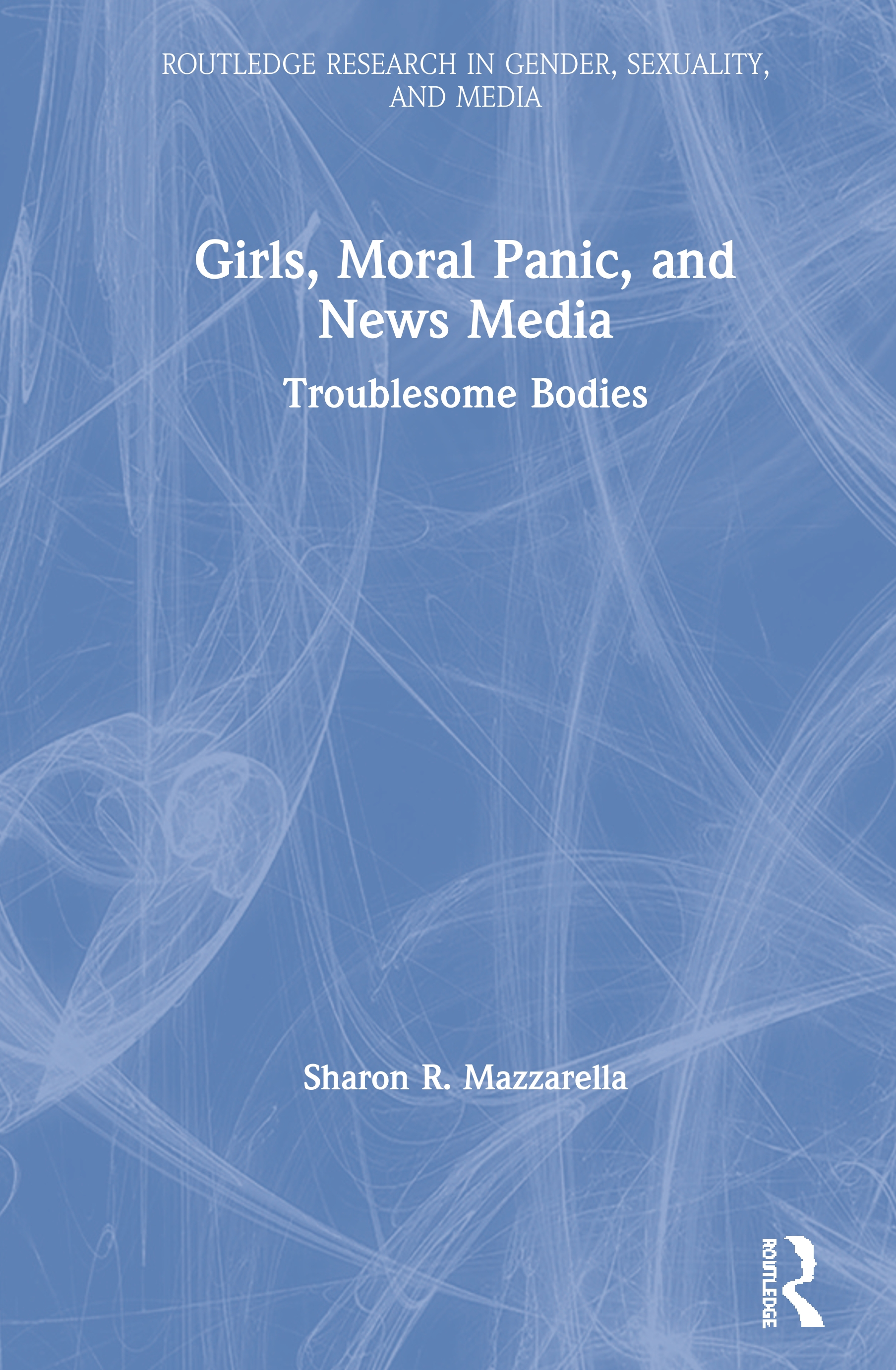Girls, Moral Panic and News Media: Troublesome Bodies book cover