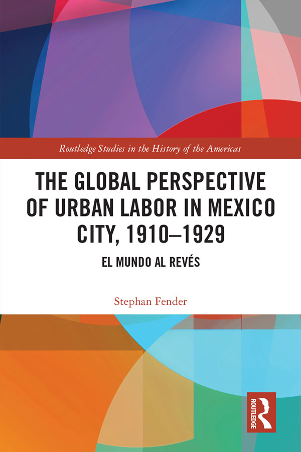 The Global Perspective of Urban Labor in Mexico City, 1910–1929: El Mundo al Revés book cover