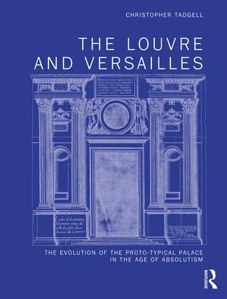 The Louvre and Versailles: The Evolution of the Proto-typical Palace in the Age of Absolutism book cover