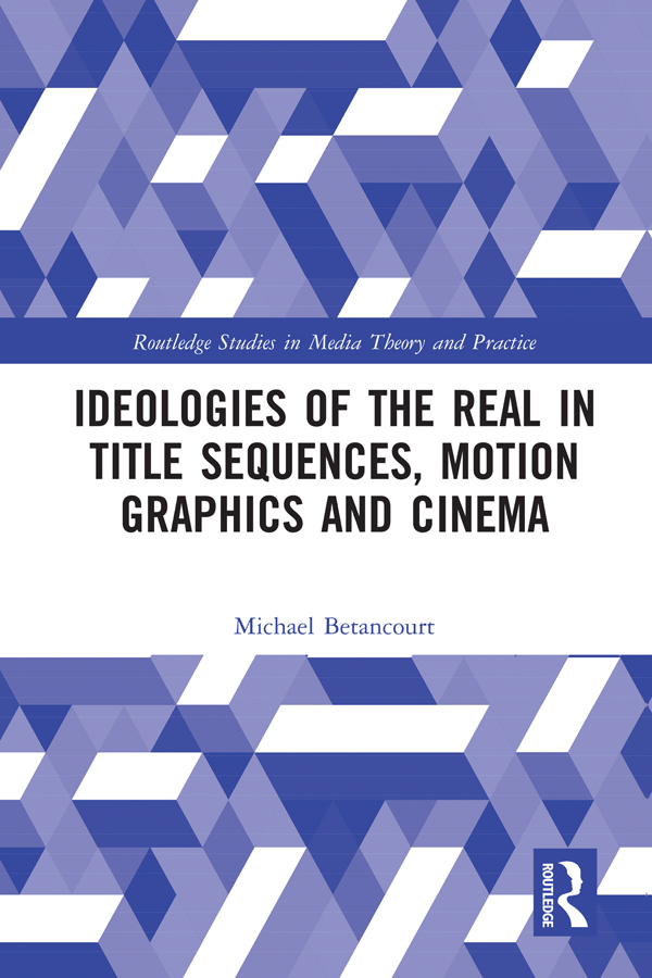 Ideologies of the Real in Title Sequences, Motion Graphics and Cinema book cover