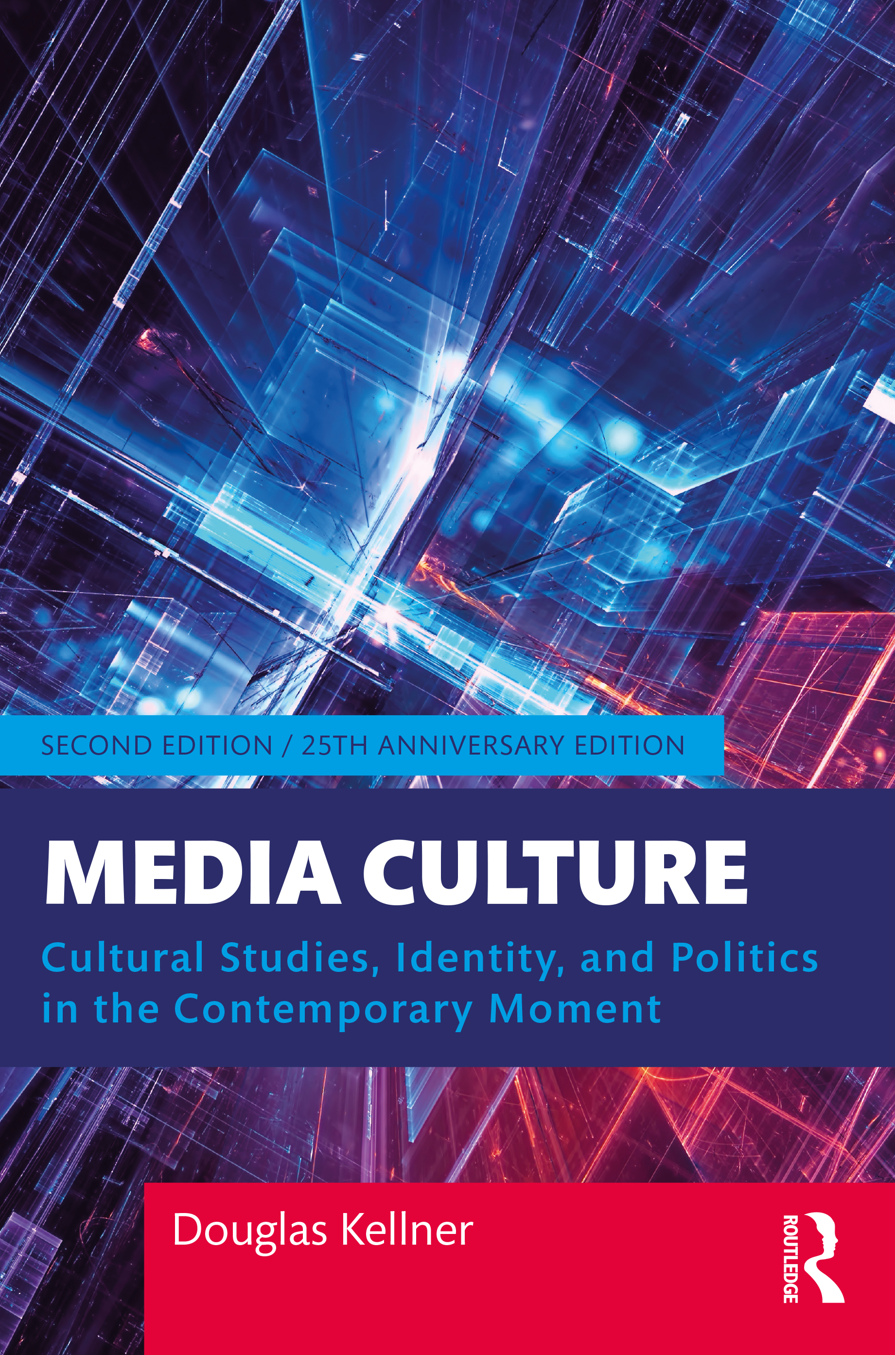 Media Culture: Cultural Studies, Identity, and Politics in the Contemporary Moment book cover