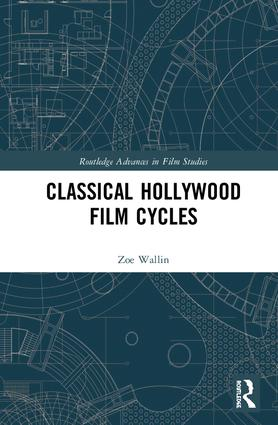 Classical Hollywood Film Cycles: 1st Edition (Hardback) book cover