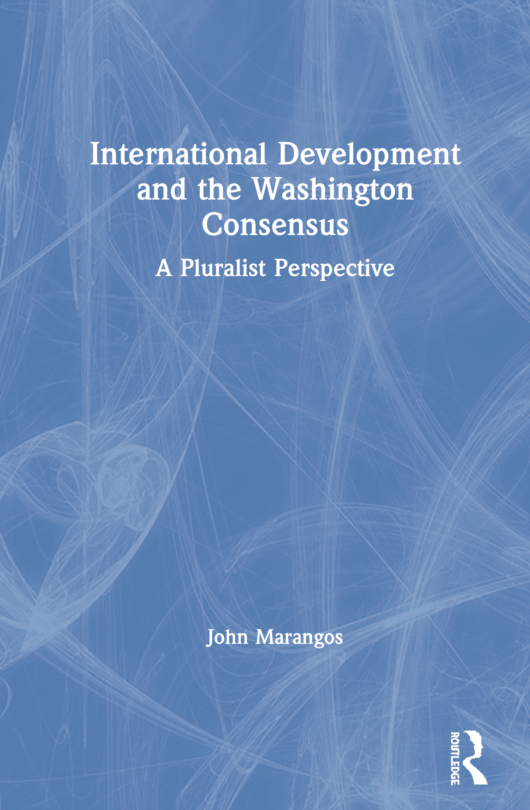 International Development and the Washington Consensus: A Pluralist Perspective, 1st Edition (Paperback) book cover