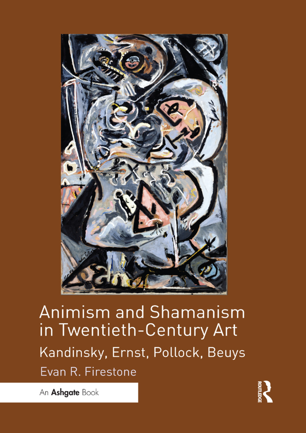 Animism and Shamanism in Twentieth-Century Art: Kandinsky, Ernst, Pollock, Beuys, 1st Edition (Paperback) book cover