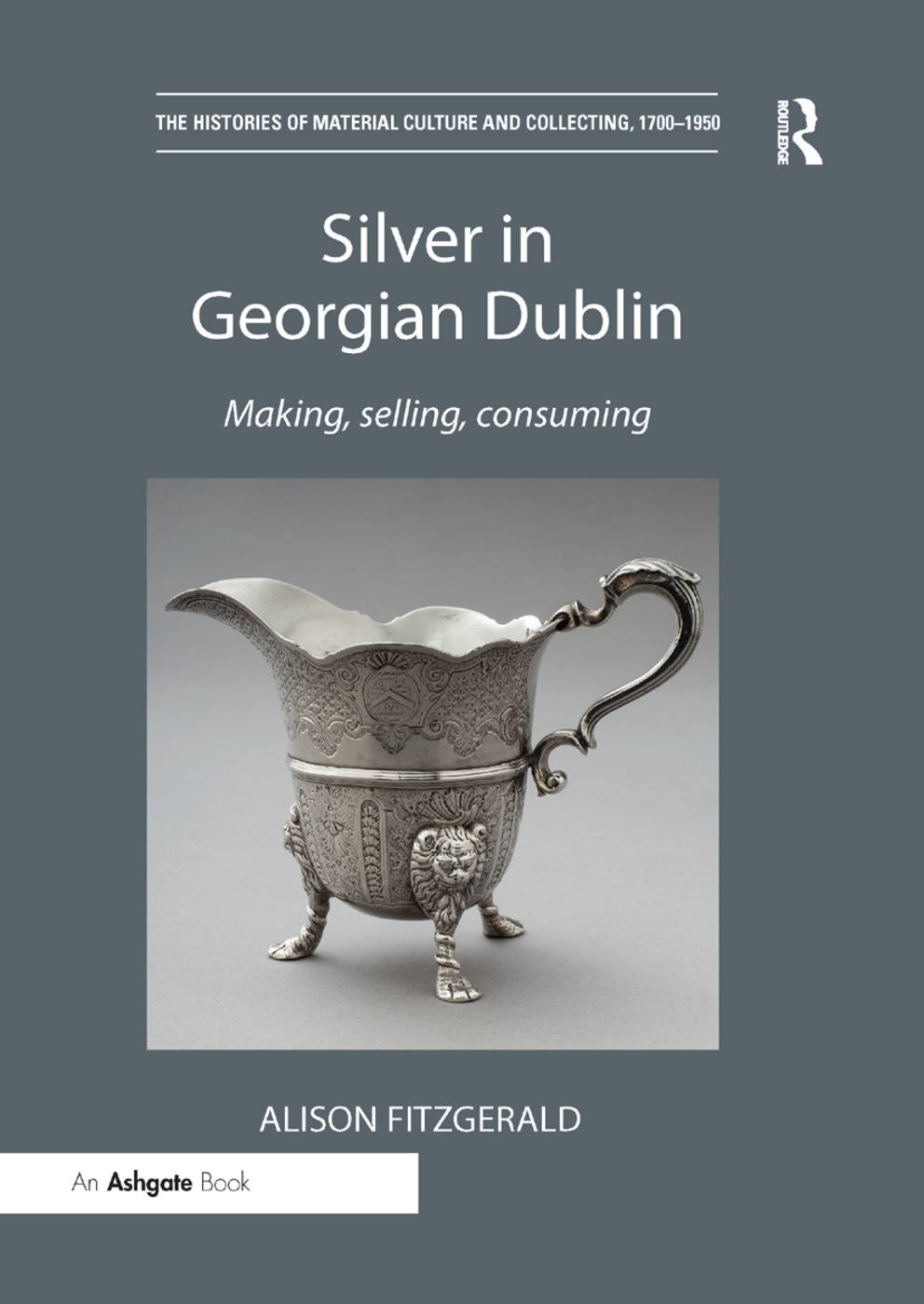 Silver in Georgian Dublin: Making, Selling, Consuming, 1st Edition (Paperback) book cover