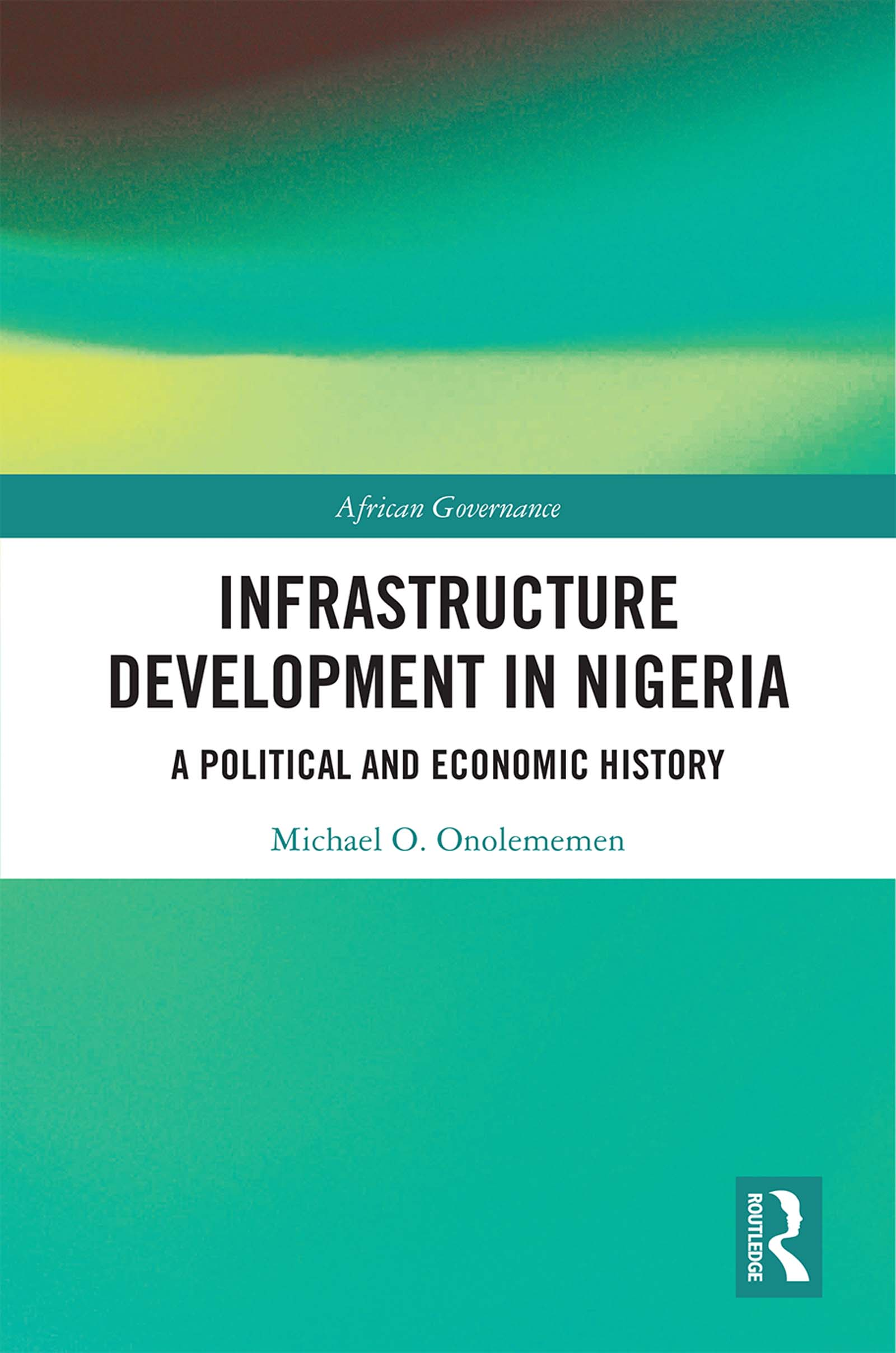 Infrastructure Development in Nigeria: A Political and Economic History book cover