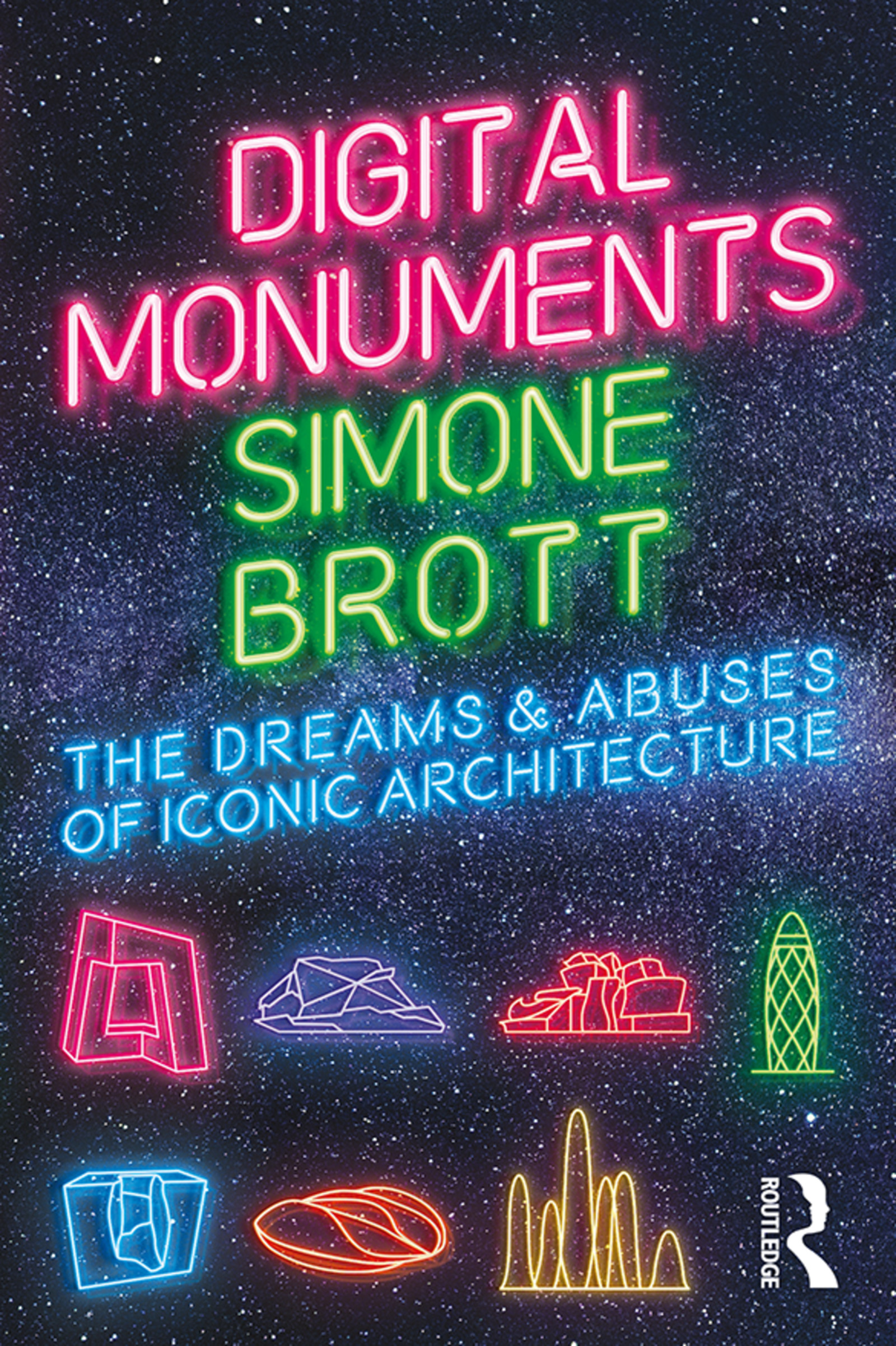 Digital Monuments: The Dreams and Abuses of Iconic Architecture, 1st Edition (Paperback) book cover