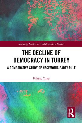 The Decline of Democracy in Turkey: A Comparative Study of Hegemonic Party Rule, 1st Edition (Hardback) book cover