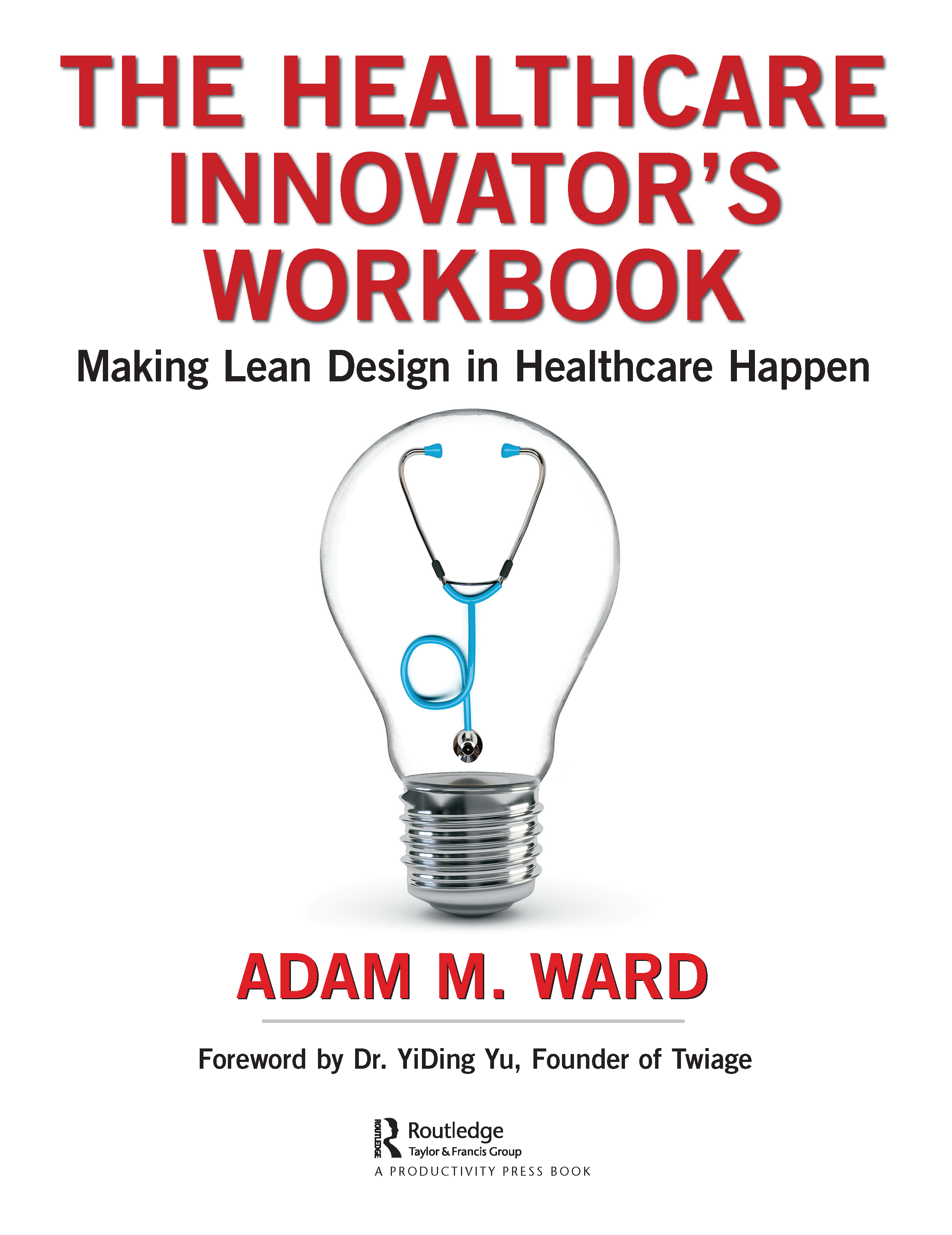 The Healthcare Innovator's Workbook: Making Lean Design in Healthcare Happen book cover