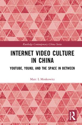 Internet Video Culture in China: YouTube, Youku, and the Space in Between book cover