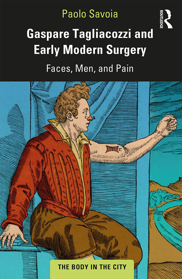 Gaspare Tagliacozzi and Early Modern Surgery: Faces, Men, and Pain, 1st Edition (Paperback) book cover
