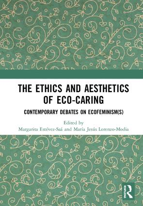 The Ethics and Aesthetics of Eco-caring: Contemporary Debates on Ecofeminism(s), 1st Edition (Hardback) book cover
