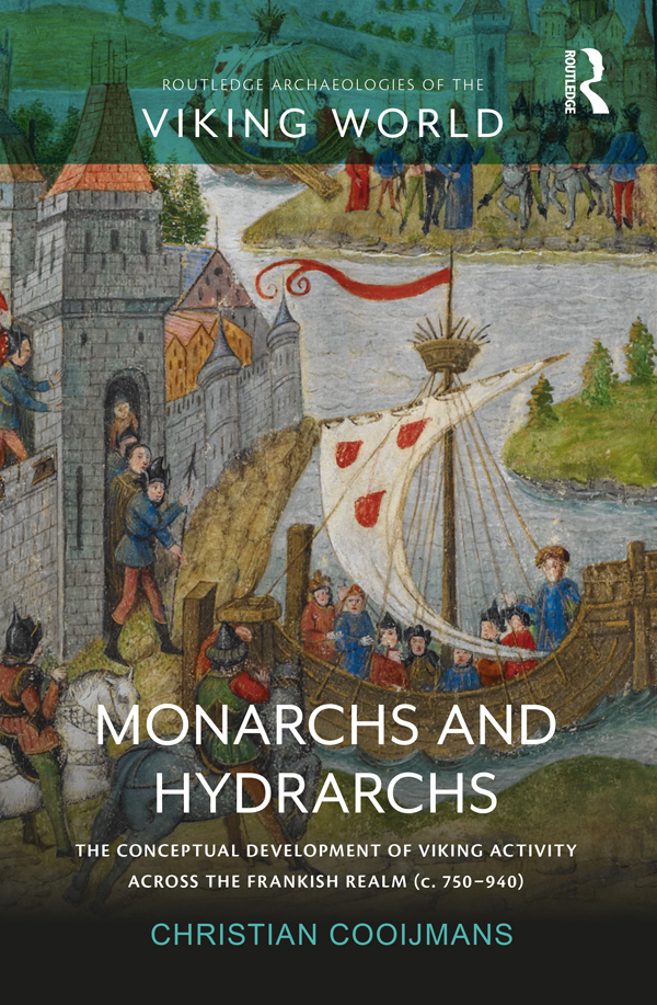 Monarchs and Hydrarchs: The Conceptual Development of Viking Activity across the Frankish Realm (c. 750-940) book cover