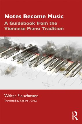 Notes Become Music: A Guidebook from the Viennese Piano Tradition, 1st Edition (Paperback) book cover