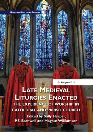 Late Medieval Liturgies Enacted: The Experience of Worship in Cathedral and Parish Church book cover