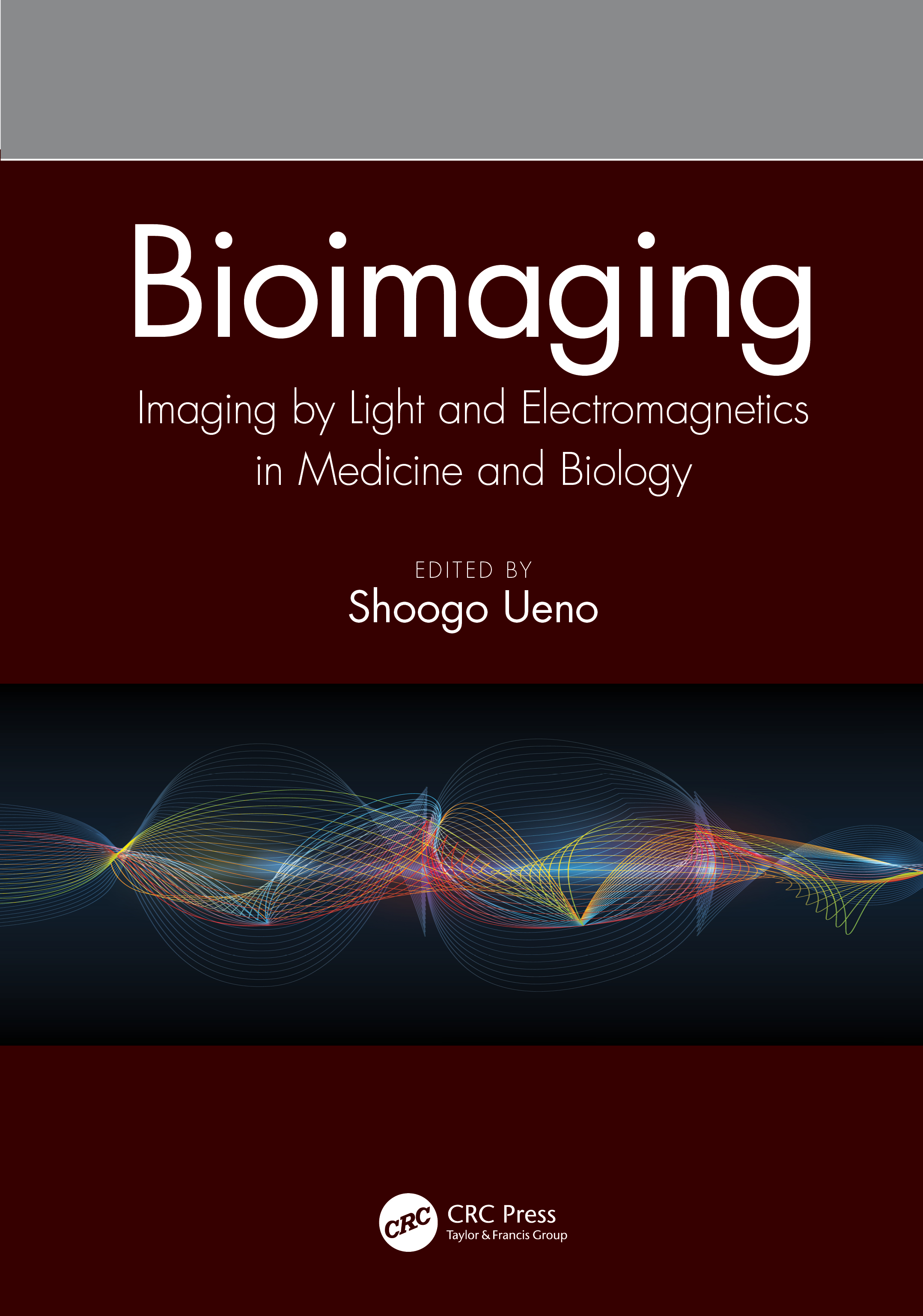 Bioimaging: Imaging by Light and Electromagnetics in Medicine and Biology book cover