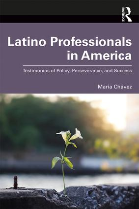 Latino Professionals in America: Testimonios of Policy, Perseverance, and Success book cover