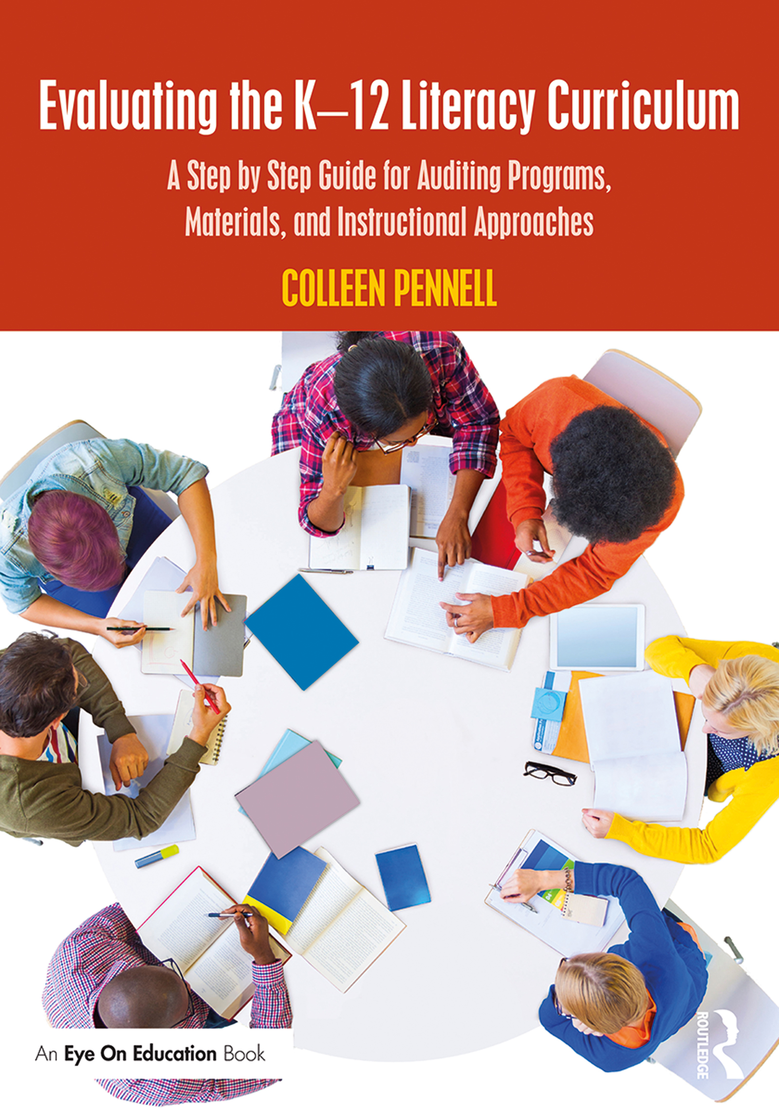 Evaluating the K-12 Literacy Curriculum: A Step by Step Guide for Auditing Programs, Materials, and Instructional Approaches book cover