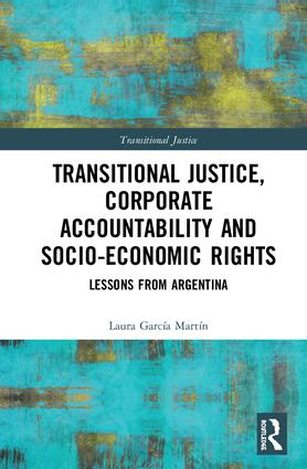 Transitional Justice, Corporate Accountability and Socio-Economic Rights: Lessons from Argentina book cover