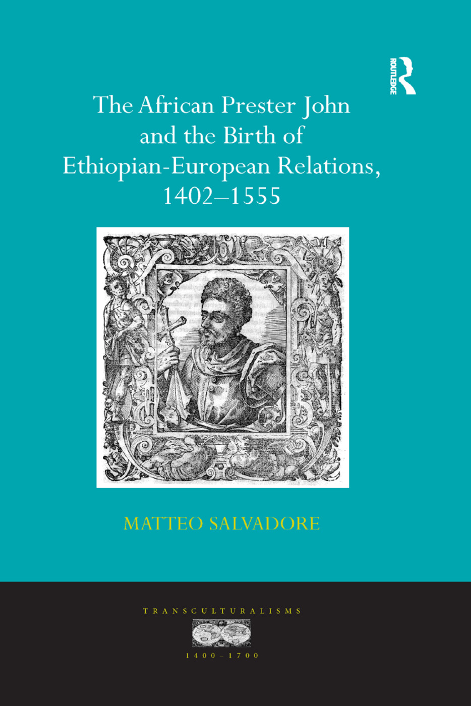 The African Prester John and the Birth of Ethiopian-European Relations, 1402-1555 book cover