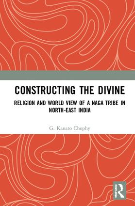 Constructing the Divine: Religion and World View of a Naga Tribe in North-East India book cover