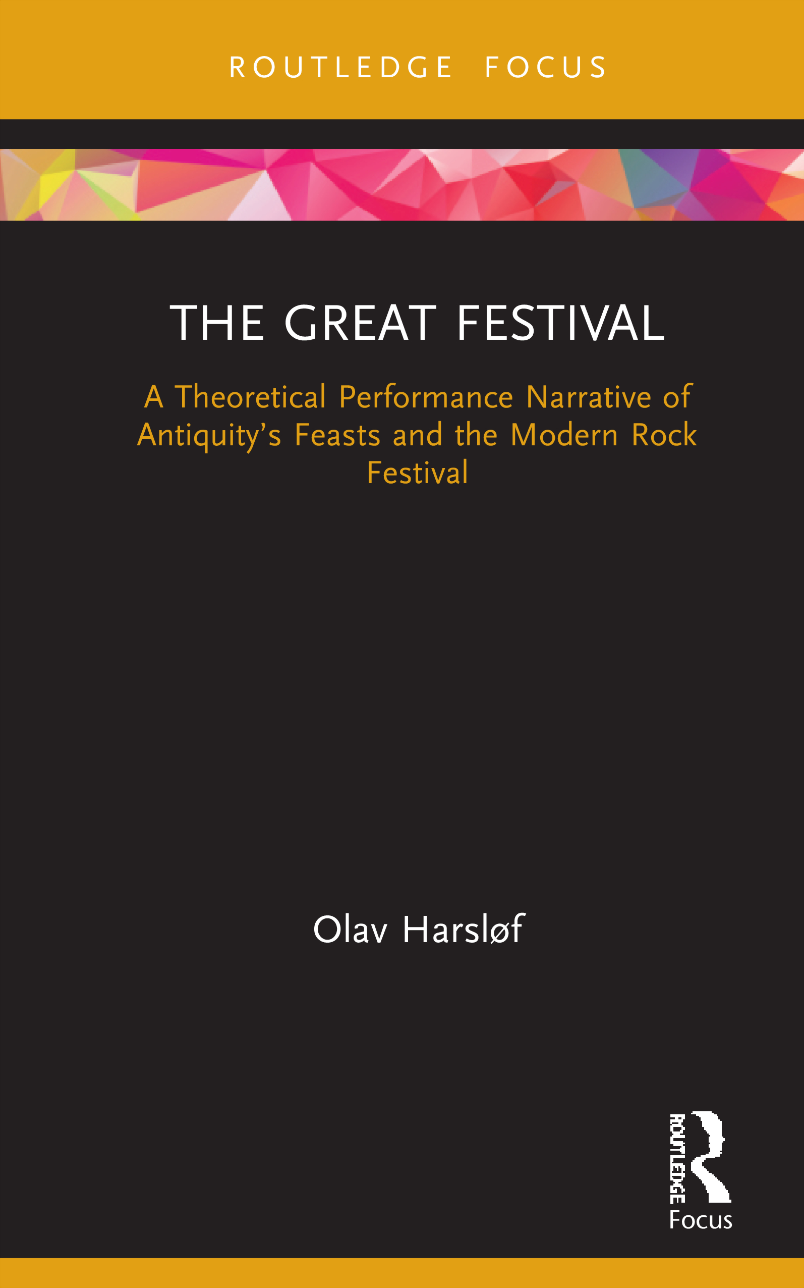 The Great Festival: A Theoretical Performance Narrative of Antiquity's Feasts and the Modern Rock Festival, 1st Edition (Hardback) book cover