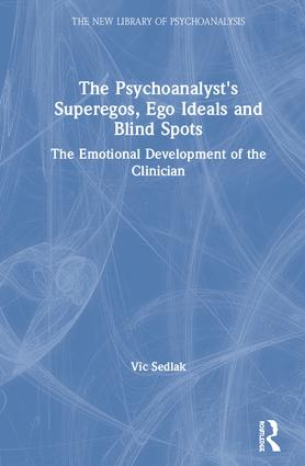 The Psychoanalyst's Superegos, Ego Ideals and Blind Spots: The Emotional Development of the Clinician book cover