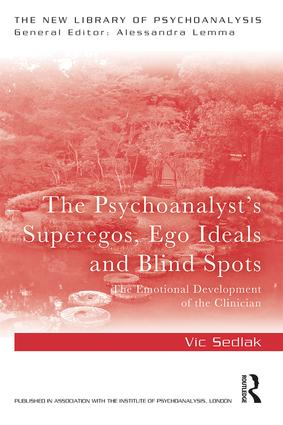 The Psychoanalyst's Superegos, Ego Ideals and Blind Spots: The Emotional Development of the Clinician, 1st Edition (Paperback) book cover