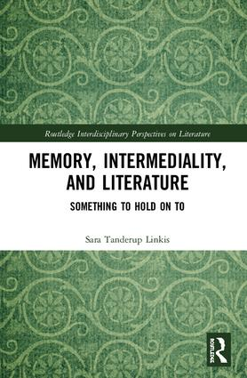 Memory, Intermediality, and Literature: Something to Hold on to, 1st Edition (Hardback) book cover