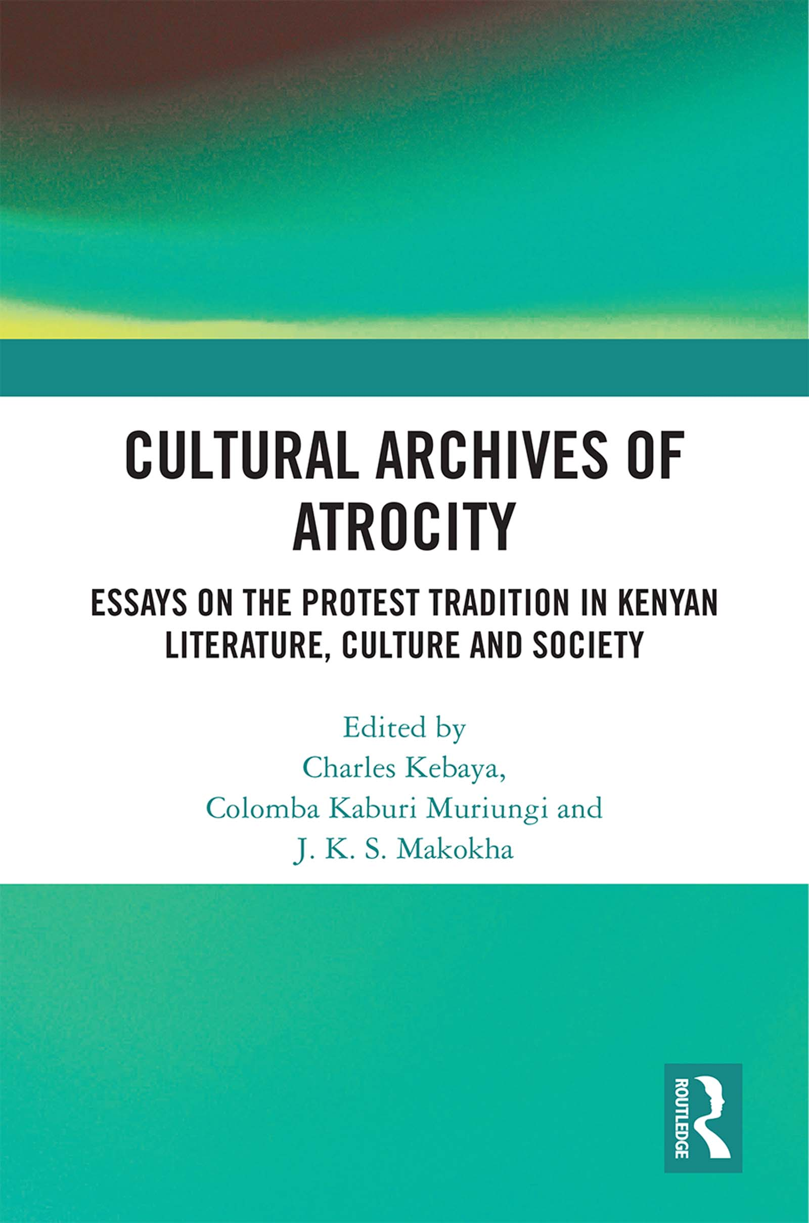 Cultural Archives of Atrocity: Essays on the Protest Tradition in Kenyan Literature, Culture and Society book cover