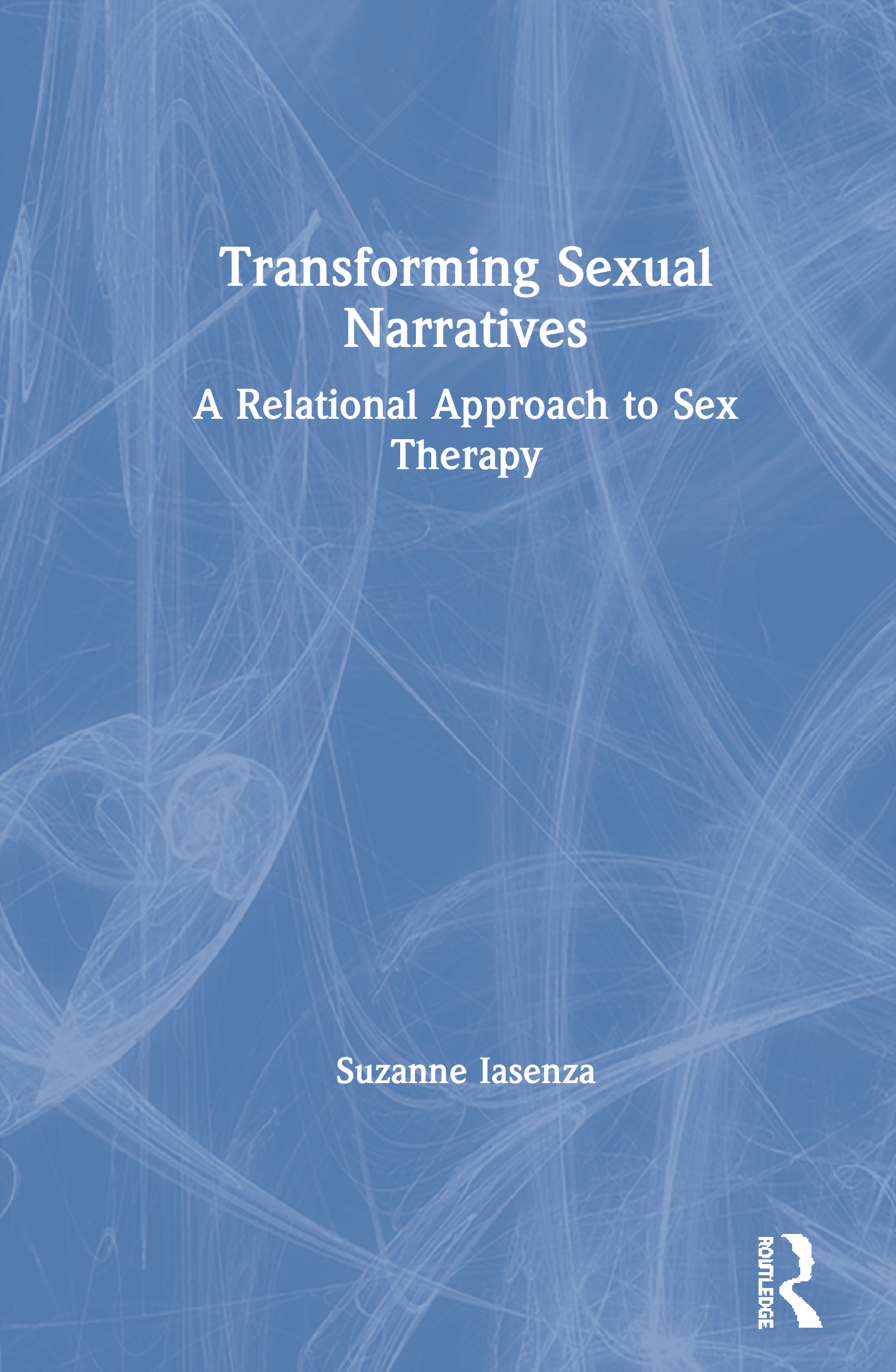 Transforming Sexual Narratives: A Relational Approach to Sex Therapy book cover