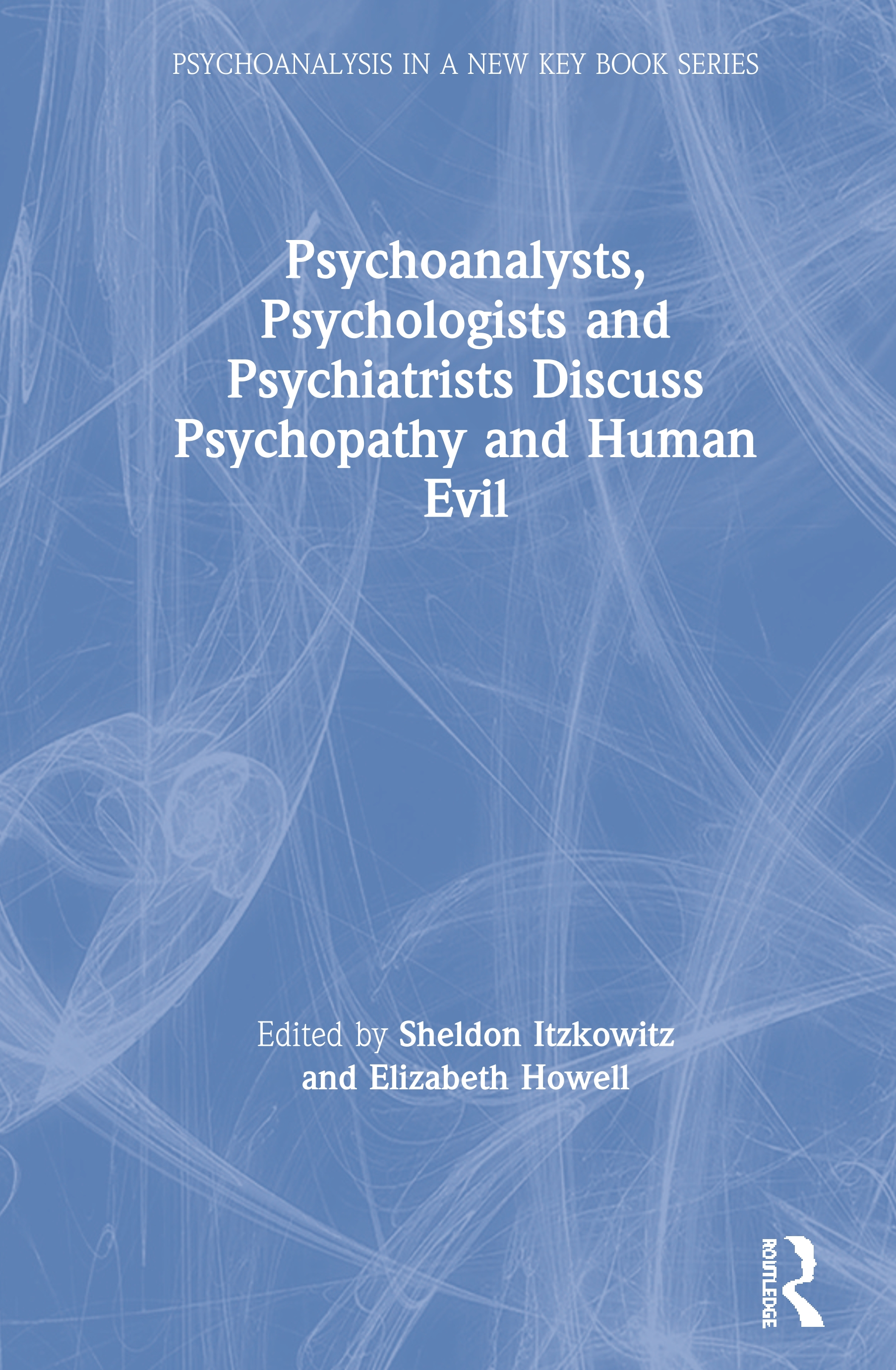 Psychoanalysts, Psychologists and Psychiatrists Discuss Psychopathy and Human Evil: 1st Edition (Hardback) book cover