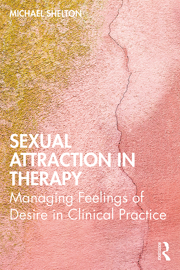 Sexual Attraction in Therapy: Managing Feelings of Desire in Clinical Practice book cover
