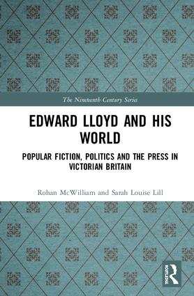 Edward Lloyd and His World: Popular Fiction, Politics and the Press in Victorian Britain, 1st Edition (e-Book) book cover