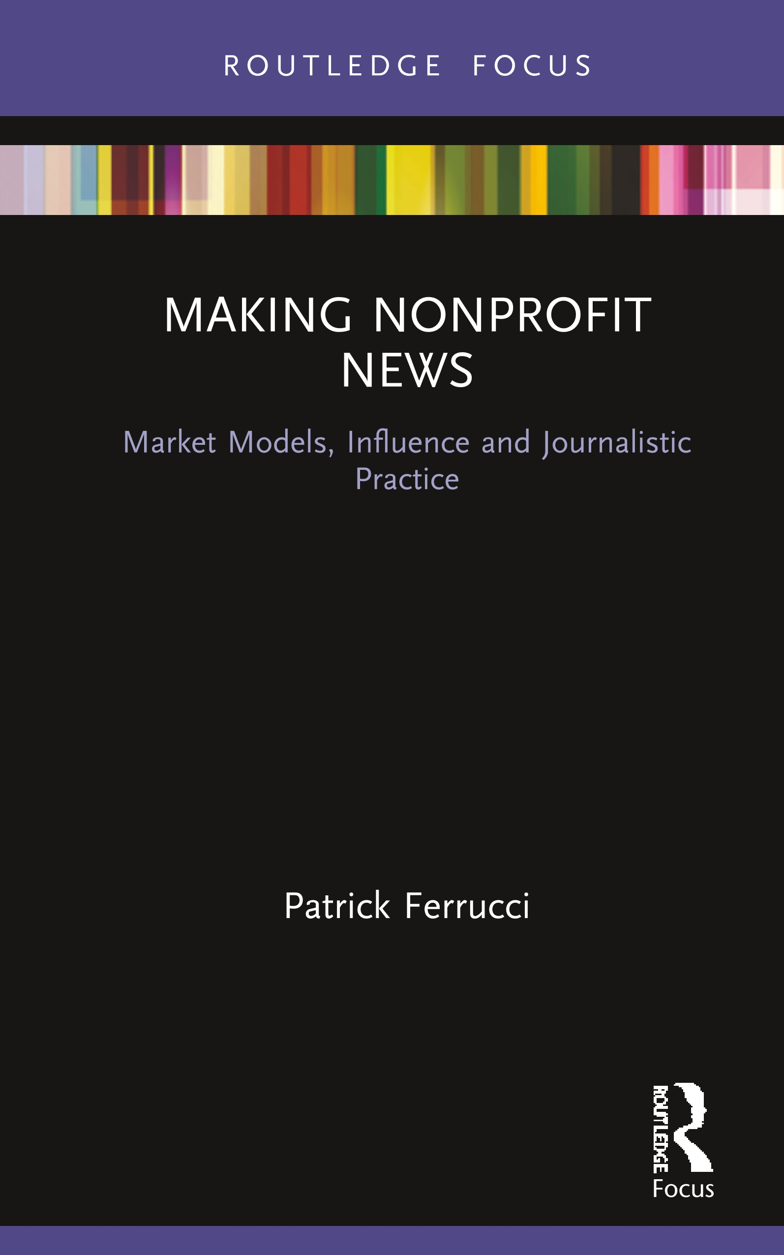 Making Nonprofit News: Market Models, Influence and Journalistic Practice book cover