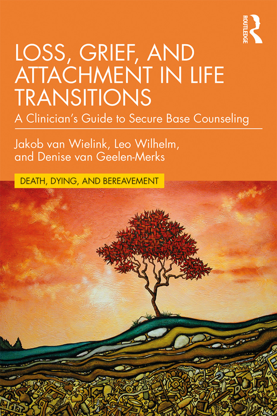 Loss, Grief, and Attachment in Life Transitions: A Clinician's Guide to Secure Base Counseling book cover