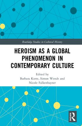 Heroism as a Global Phenomenon in Contemporary Culture: 1st Edition (Hardback) book cover