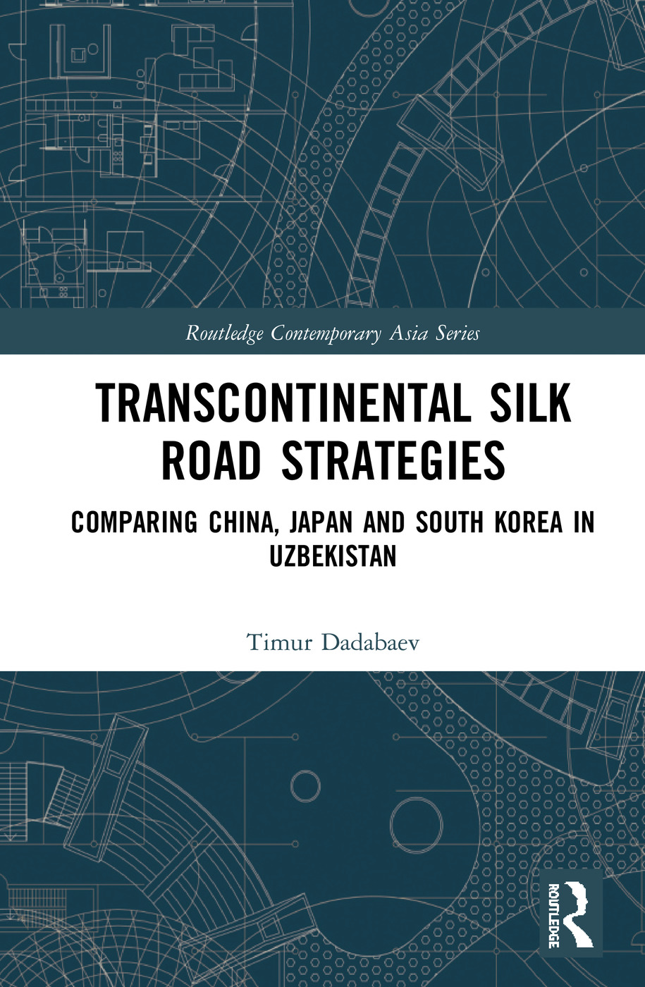 Transcontinental Silk Road Strategies: Comparing China, Japan and South Korea in Uzbekistan book cover