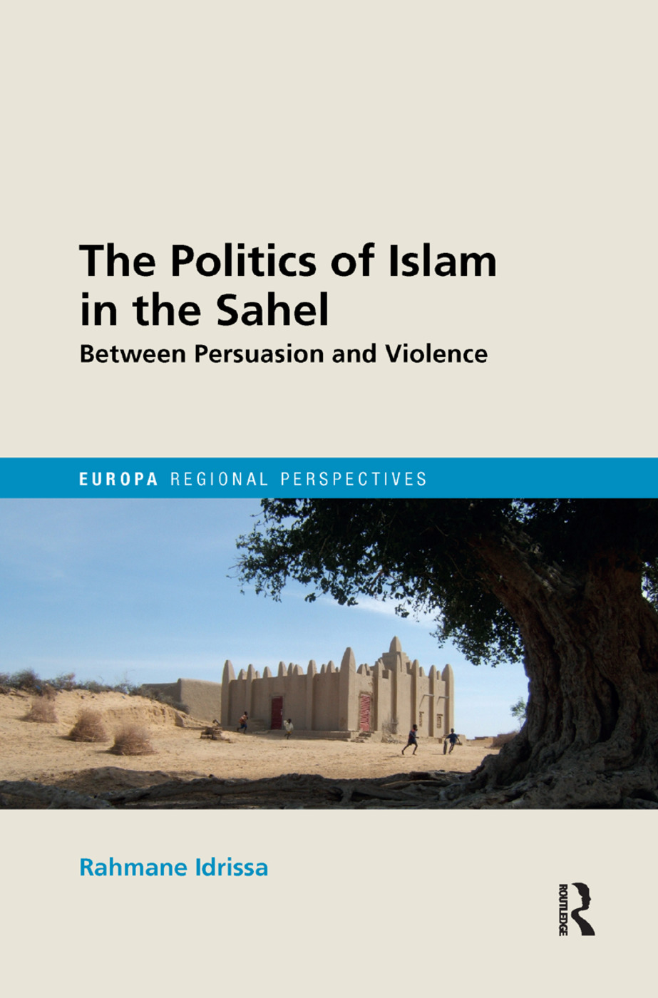 The Politics of Islam in the Sahel: Between Persuasion and Violence book cover