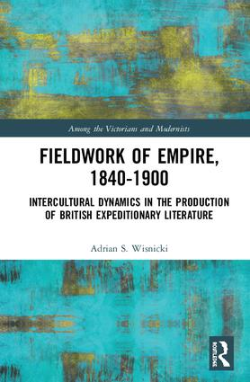 Fieldwork of Empire, 1840-1900: Intercultural Dynamics in the Production of British Expeditionary Literature book cover