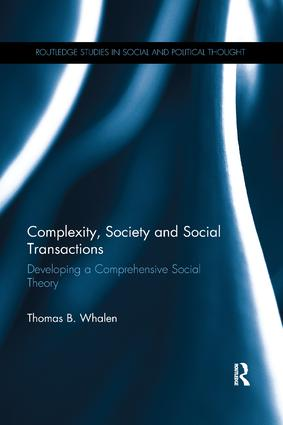Complexity, Society and Social Transactions: Developing a Comprehensive Social Theory, 1st Edition (Paperback) book cover